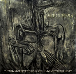 sepultura-the-mediator-between-head-and-hands-must-be-the-heart-2013